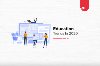 Top 4 Education Trends In 2020 Which are Transforming The Industry
