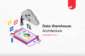 Data Warehouse Architecture: Everything You Need to Know