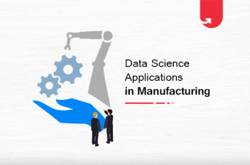 8 Interesting Data Science Applications in Manufacturing Industry [2020]