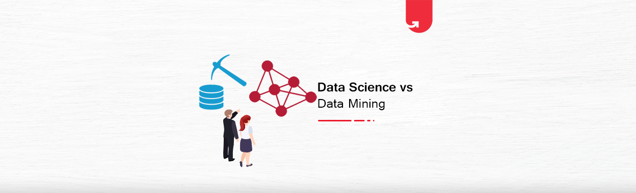 Data Science Vs Data Mining: Difference Between Data Science & Data Mining