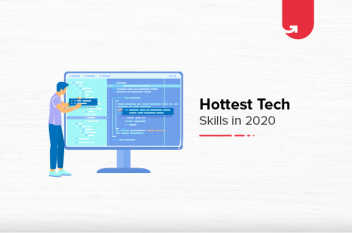 Top 9 Hottest Tech Skills Companies are Looking For In 2020 [Complete Analysis]