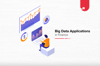 Top Big Data Applications in Finance: How it is Revolutionizing The Finance Industry?