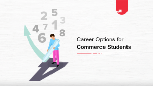 Best Career Options For Commerce Students [Trending Professional Courses in 2021]