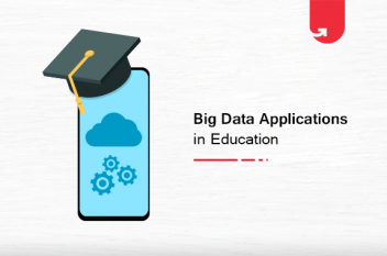 Top 5 Interesting Big Data Applications in Education [2020]