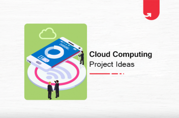 6 Interesting Cloud Computing Project Ideas & Topics For Beginners [2020]