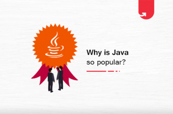 Top 6 Reasons Why Java Is So Popular With Developers in 2021