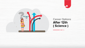 Top Career Options After 12th Science: What To Do After 12th Science [2020]