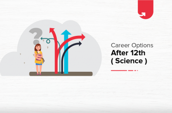 Top Career Options After 12th Science: What To Do After 12th Science [2021]