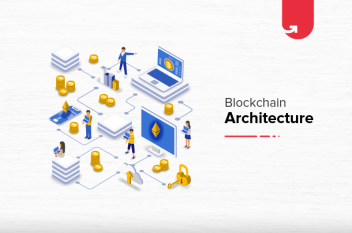 Blockchain Architecture: Blocks, Mining, Transactions & Benefits