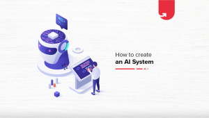 Step-by-Step Methods To Build Your Own AI System Today