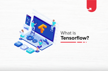 TensorFlow Explained: Components, Functions, Supported Platforms & Advantages