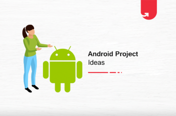 Top 20 Trending Android Project Ideas & Topics For Beginners [2021]