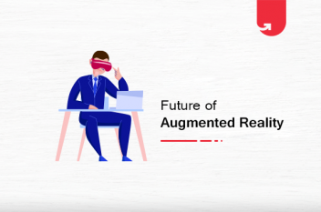 Future of Augmented Reality: How AR Will Transform The Tech World
