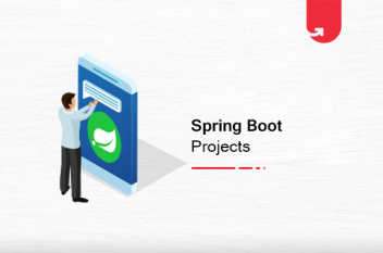 Top 7 Exciting Spring Boot Projects & Topics For Beginners [2021]