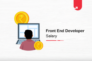 Front End Developer Salary in India in 2021 [For Freshers & Experienced]