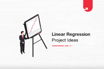 9 Interesting Linear Regression Project Ideas & Topics For Beginners [2020]