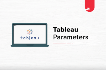 Tableau Parameters: How These Add Value To Your Data?