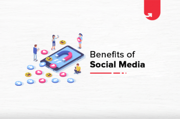 Top 10 Benefits of Social Media in the Digital Era