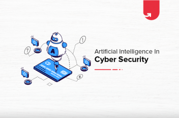 Artificial Intelligence in Cyber Security; Role, Impact, Applications & List of Companies