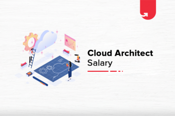 Cloud Architect Salary in India: For Freshers & Experienced [2020]
