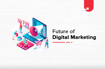 Future of Digital Marketing: How It Goes From Here