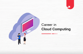 Career in Cloud Computing: Guide to Kickstart & Become an Expert