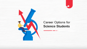 Top 10 Best Career Options for Science Students: Which Should You Select in 2020