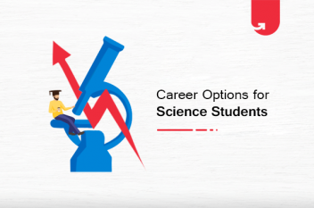 Top 10 Best Career Options for Science Students: Which Should You Select in 2021