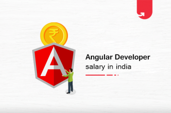 Angular Developer Salary in India: For Freshers & Experienced [2021]