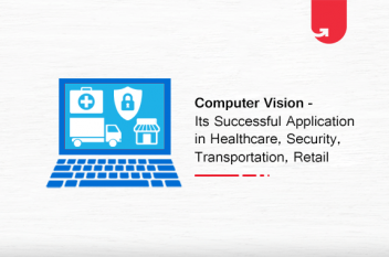 Computer Vision – Its Successful Application in Healthcare , Security , Transportation , Retail