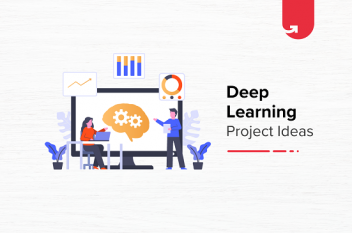 Top 16 Exciting Deep Learning Project Ideas for Beginners [2021]