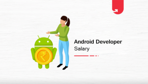 Android Developer Salary in India: For Freshers & Experienced [2020]