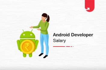Android Developer Salary in India in 2021 [For Freshers & Experienced]