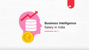 Business Intelligence Salary in India: For Freshers & Experienced [2020]