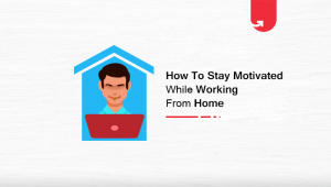 How to Stay Motivated + Effective While Working from Home