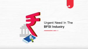 Urgent Need For The Talent in The BFSI Industry [2020]