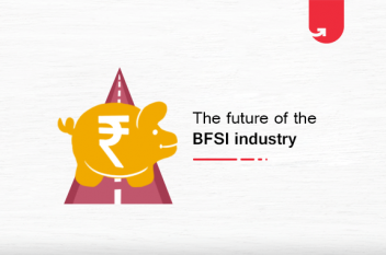 The Future of the BFSI Industry: List of Important Factors & Domains in 2021