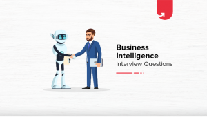 Top 10 Business Intelligence Interview Questions and Answers [For Beginners & Experienced]