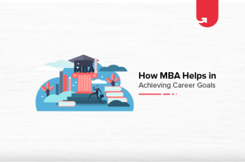 7 Ways MBA Helps in Achieving You Career Goals