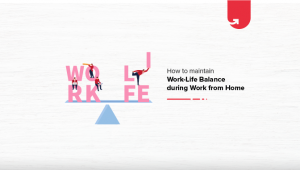 6 Easy Actionable Steps to Maintain Work-Life Balance During Work from Home