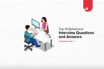 Top 10 Vital Behavioural Interview Questions [And How to Tackle them]