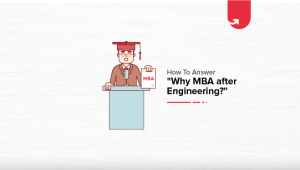 "How to Answer ""Why MBA after Engineering?"" [Both Short & Detailed Answers]"