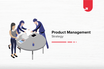 7 Steps To Create a Solid Product Management Strategy For Your Business