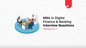 9 Common MBA in Digital Finance & Banking Interview Questions [For Freshers & Experienced]