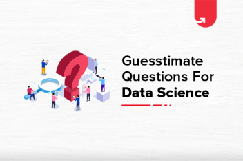 Top Guesstimate Questions & Informative Methods for Data Science [2021]