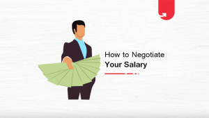 How to Negotiate Salary: 8 Key Tips You Need to Know Before Negotiating
