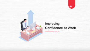 How to Improve Confidence at Work? [6 Practical Tips You Can Implement Today]