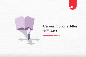 Career Options After 12th Arts: What To Do After 12th Arts? [2021]