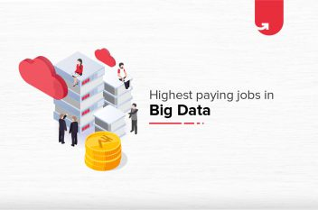 Top 10 Highest Paying Big Data Jobs in India [A Complete Report]
