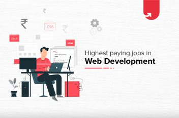 Top 8 Highest Paying Web Development Jobs in India [A Complete Report]